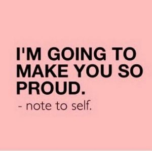 Imagine - I'm going to make you so proud